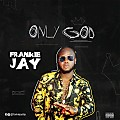 Frankie Jay - Only God