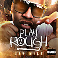 Jay Wise - Play Too Rough