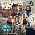 Edanos Ft Timaya - Whine For Me