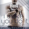 I Make You Do It [5th Anniversary Official Southside Set 2011]
