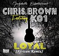 Chris Brown ft K01 - Loyal [African Remix]  |  K01obaabinibi.blogspot