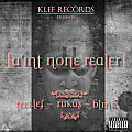 A'int None Realer (ft. Rukus & Blink)