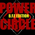 POWER CIRCLE B.F.E. EDITION- THE FLAME