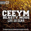 CEEYM & BEASTY MOSS-GIVE AH DAMN FT PATIENT PICASSO [PROD BY PATIENT PICASSO