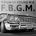 T-Pain Ft. Young M.A. - F.G.B.M.