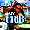 John Blu-At My Crib [Clean]