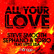 Steve Smooth, Sephano & Torio feat. Little Lisa   All Your Love