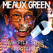 MEAUX GREEN   WHISTLE SONG BOOTLEG