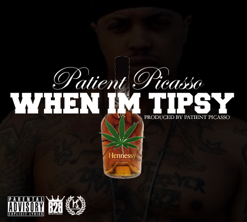 PATIENT PICASSO-WHEN IM TIPSY [PROD BY PATIENT PICASSO]
