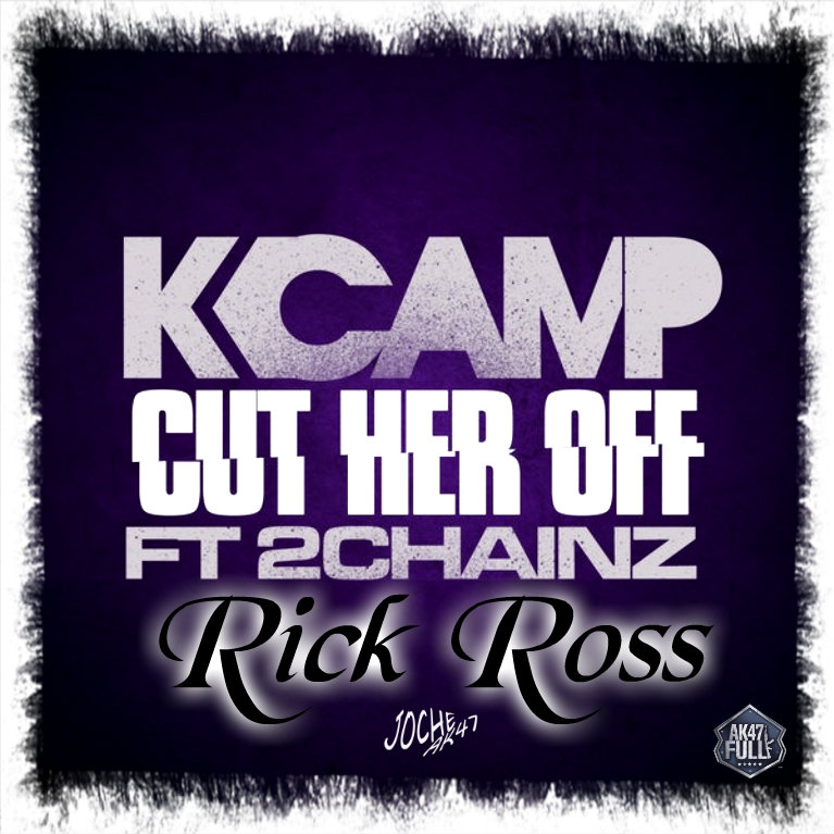 Camp Ft  Rick Ro...K Camp Cut Her Off 2 Chainz