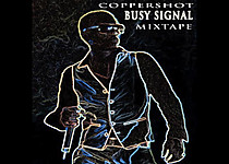 Busy Signal    Mixtape (CopperShot Sound) (FULL TAPE) MAR 2013
